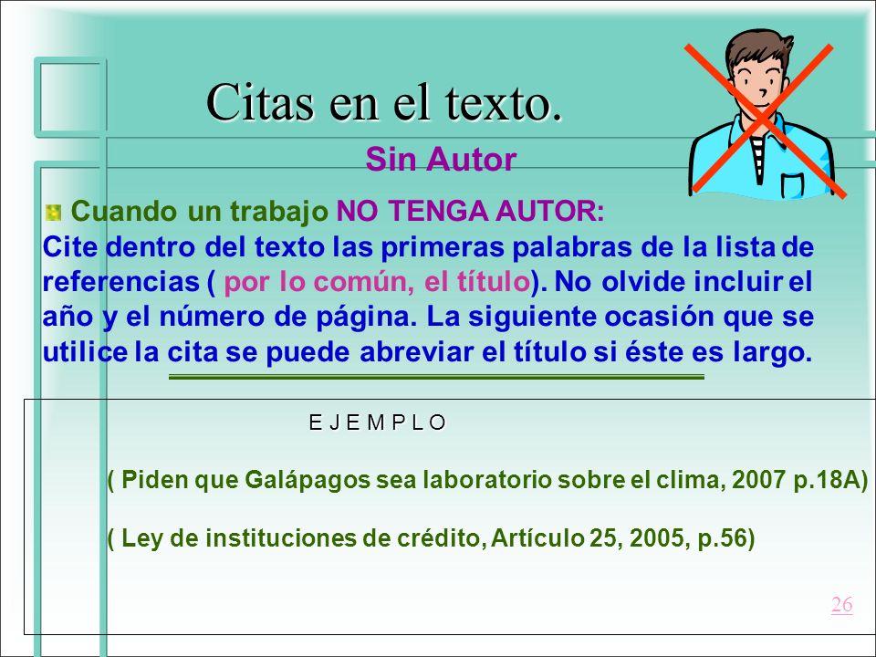 Citas en el texto. Sin Autor Cuando un trabajo NO TENGA AUTOR: Cite dentro del texto las primeras palabras de la lista de referencias ( por lo común,