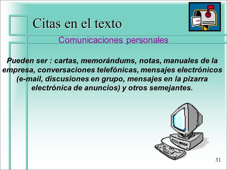 Citas en el texto Comunicaciones personales Pueden ser : cartas, memorándums, notas, manuales de la empresa, conversaciones telefónicas, mensajes elec