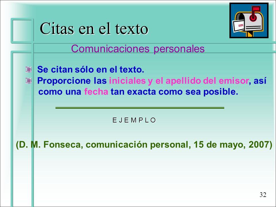 Citas en el texto Comunicaciones personales Se citan sólo en el texto. Proporcione las iniciales y el apellido del emisor, así como una fecha tan exac
