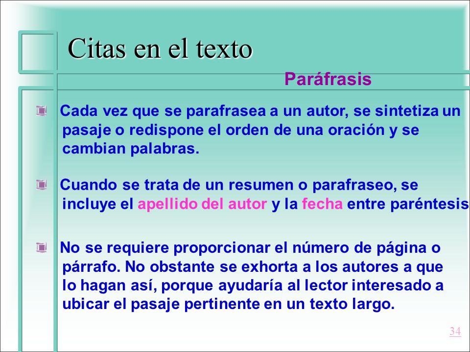 Citas en el texto Paráfrasis Cada vez que se parafrasea a un autor, se sintetiza un pasaje o redispone el orden de una oración y se cambian palabras.