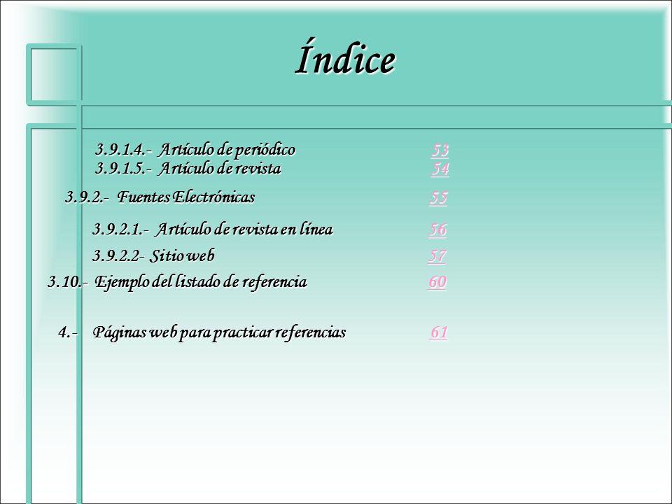 Índice 3.9.2.- Fuentes Electrónicas 55 55 3.9.2.1.- Artículo de revista en línea 56 56 3.9.2.2- Sitio web 57 57 3.9.1.4.- Artículo de periódico 53 53