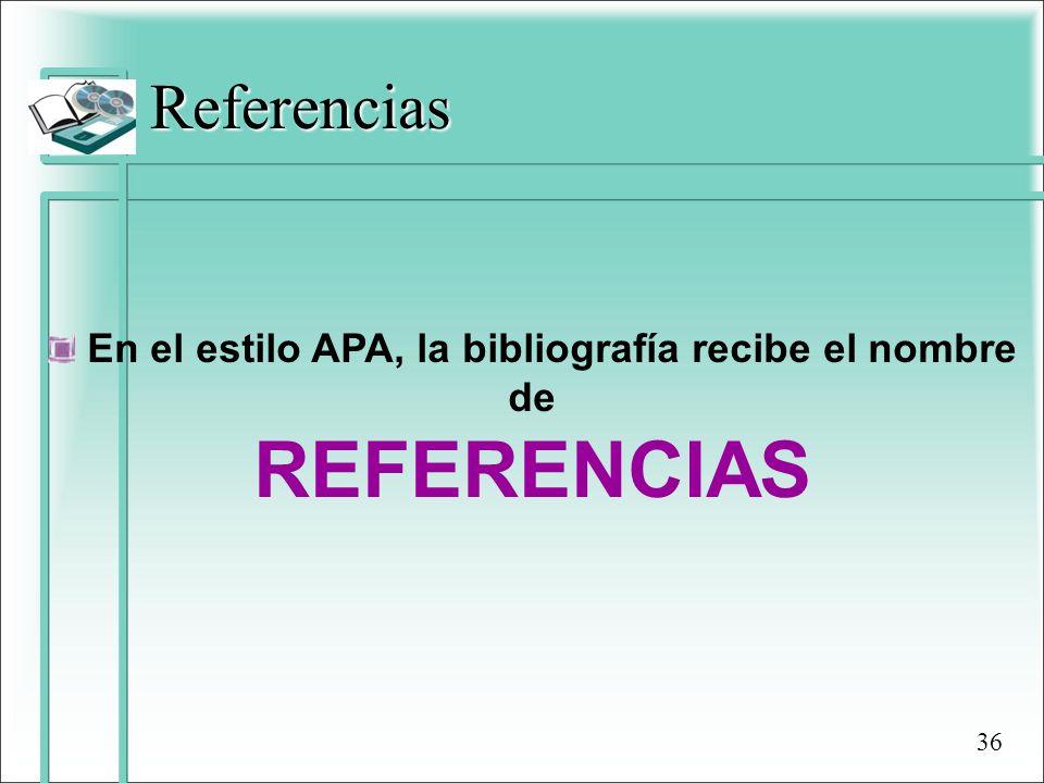 Referencias En el estilo APA, la bibliografía recibe el nombre de REFERENCIAS 36
