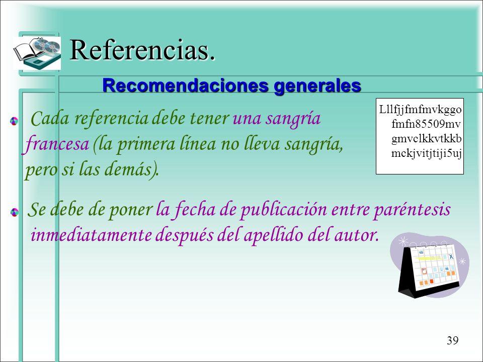 Referencias. Recomendaciones generales Cada referencia debe tener una sangría francesa (la primera línea no lleva sangría, pero si las demás). Se debe