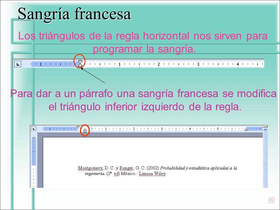 Sangría francesa Los triángulos de la regla horizontal nos sirven para programar la sangría. Para dar a un párrafo una sangría francesa se modifica el