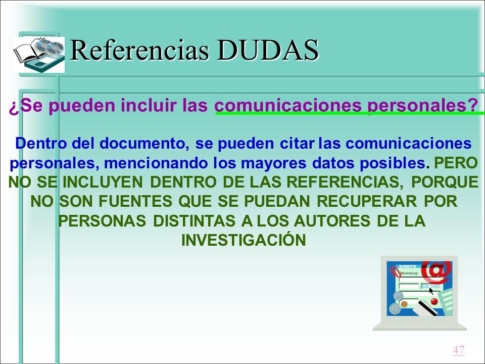 Referencias DUDAS ¿Se pueden incluir las comunicaciones personales? Dentro del documento, se pueden citar las comunicaciones personales, mencionando l