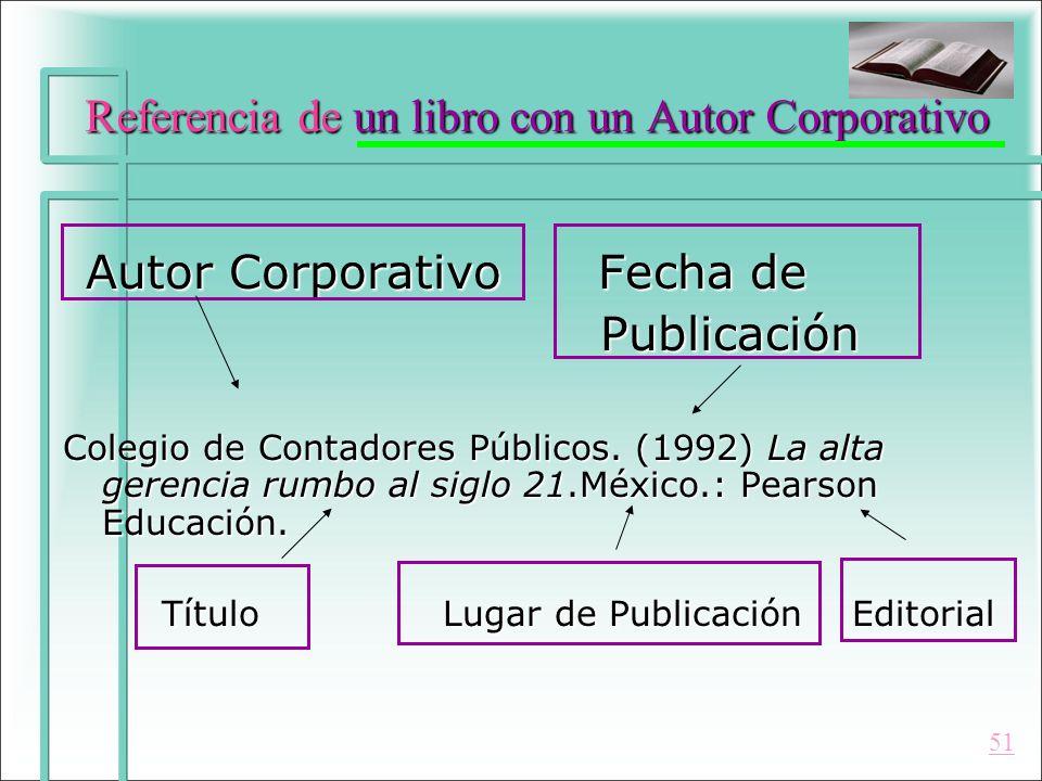 Referencia de un libro con un Autor Corporativo Autor Corporativo Fecha de Autor Corporativo Fecha de Publicación Publicación Colegio de Contadores Pú