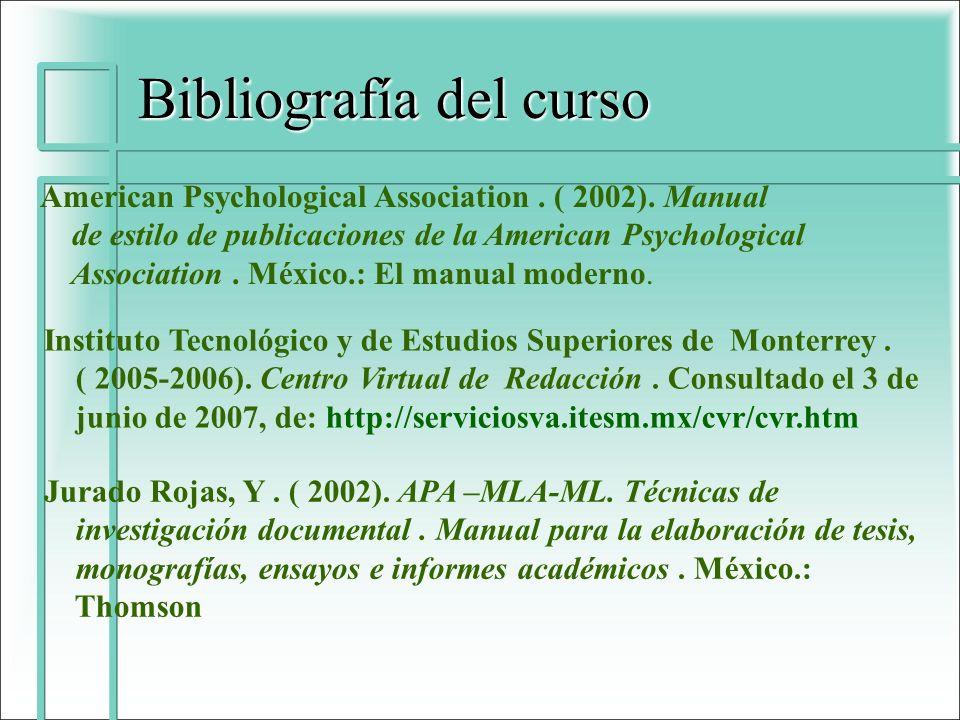 Bibliografía del curso American Psychological Association. ( 2002). Manual de estilo de publicaciones de la American Psychological Association. México