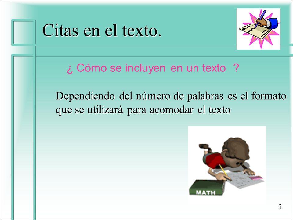 Citas en el texto. ¿ Cómo se incluyen en un texto ? Dependiendo del número de palabras es el formato que se utilizará para acomodar el texto 5