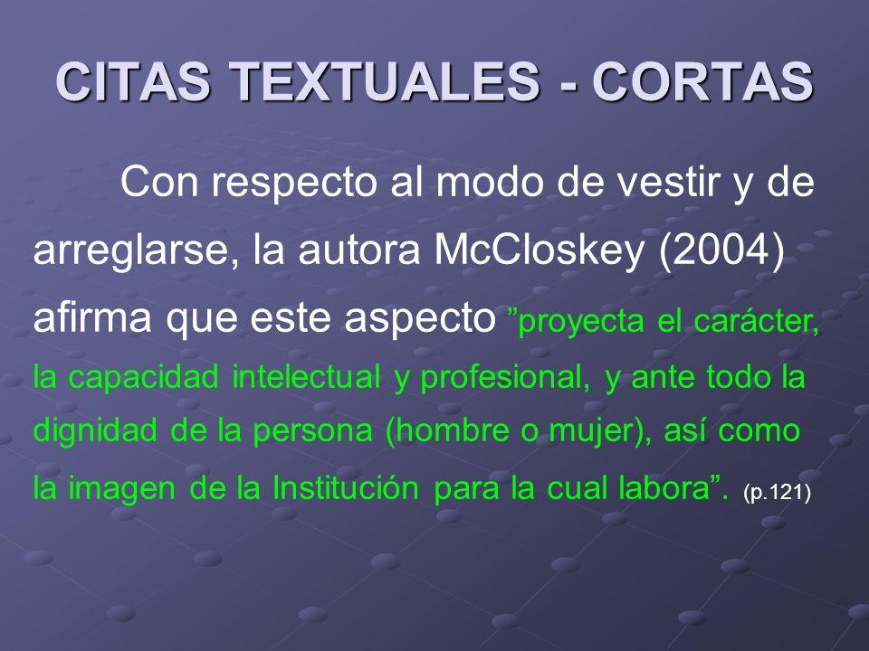 CITAS TEXTUALES - CORTAS Con respecto al modo de vestir y de arreglarse, la autora McCloskey (2004) afirma que este aspecto proyecta el carácter, la c