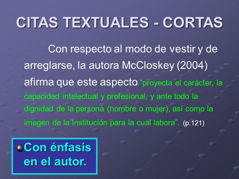CITAS TEXTUALES - CORTAS Con énfasis en el autor. Con respecto al modo de vestir y de arreglarse, la autora McCloskey (2004) afirma que este aspecto p