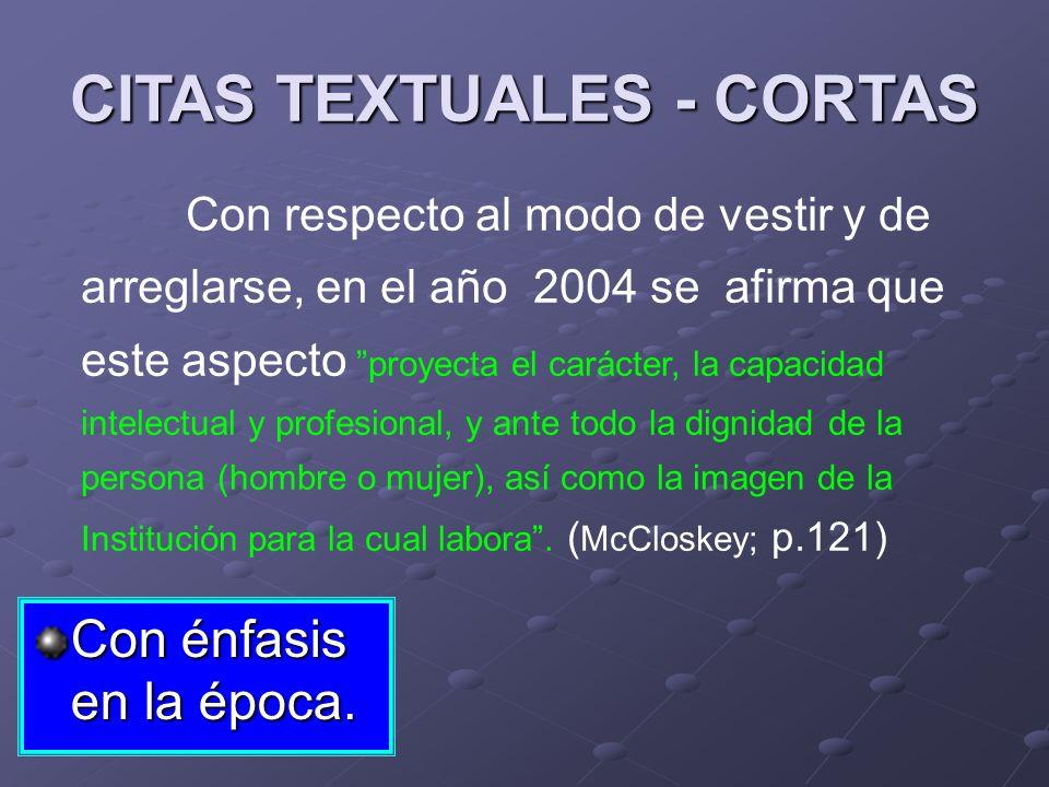 CITAS TEXTUALES - CORTAS Con énfasis en la época. Con respecto al modo de vestir y de arreglarse, en el año 2004 se afirma que este aspecto proyecta e