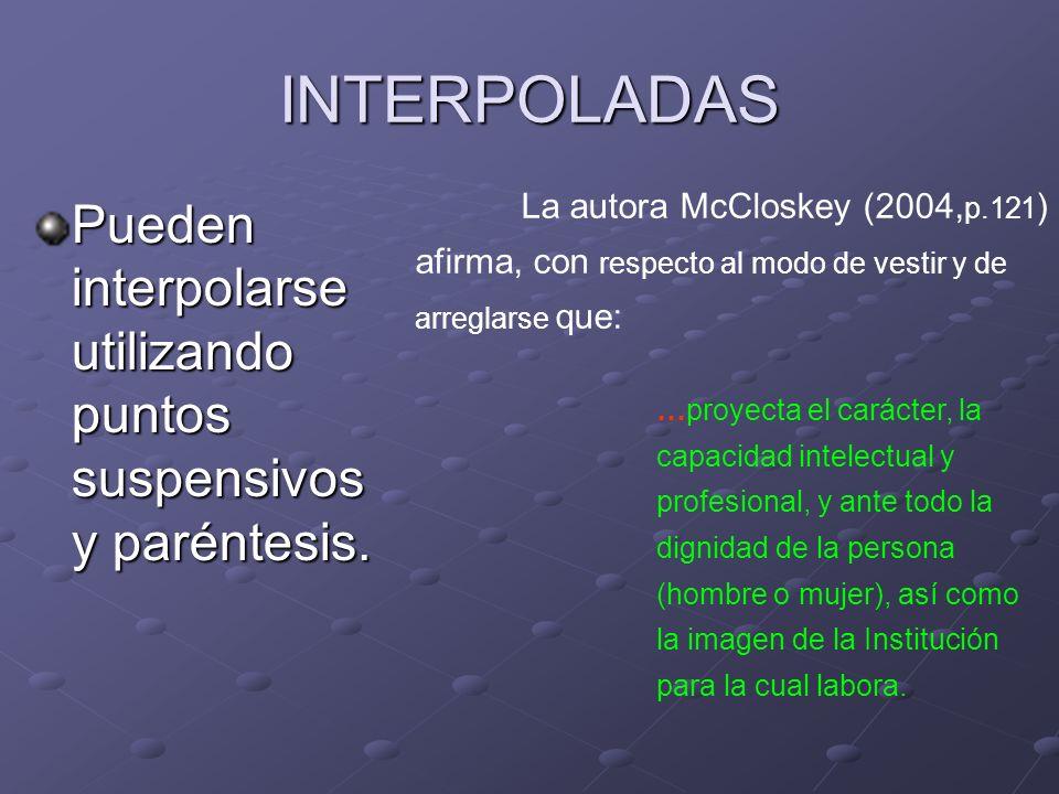 INTERPOLADAS Pueden interpolarse utilizando puntos suspensivos y paréntesis. La autora McCloskey (2004, p.121 ) afirma, con respecto al modo de vestir