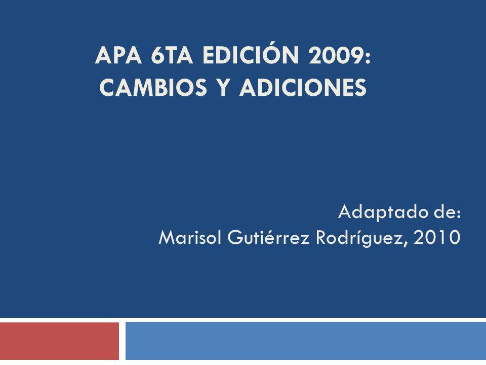 APA 6TA EDICIÓN 2009: CAMBIOS Y ADICIONES Adaptado de: Marisol Gutiérrez Rodríguez, 2010