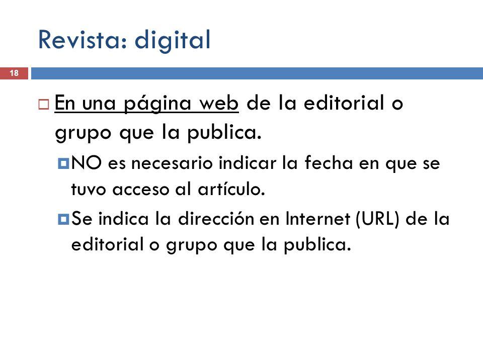 Revista: digital 18 En una página web de la editorial o grupo que la publica. NO es necesario indicar la fecha en que se tuvo acceso al artículo. Se i