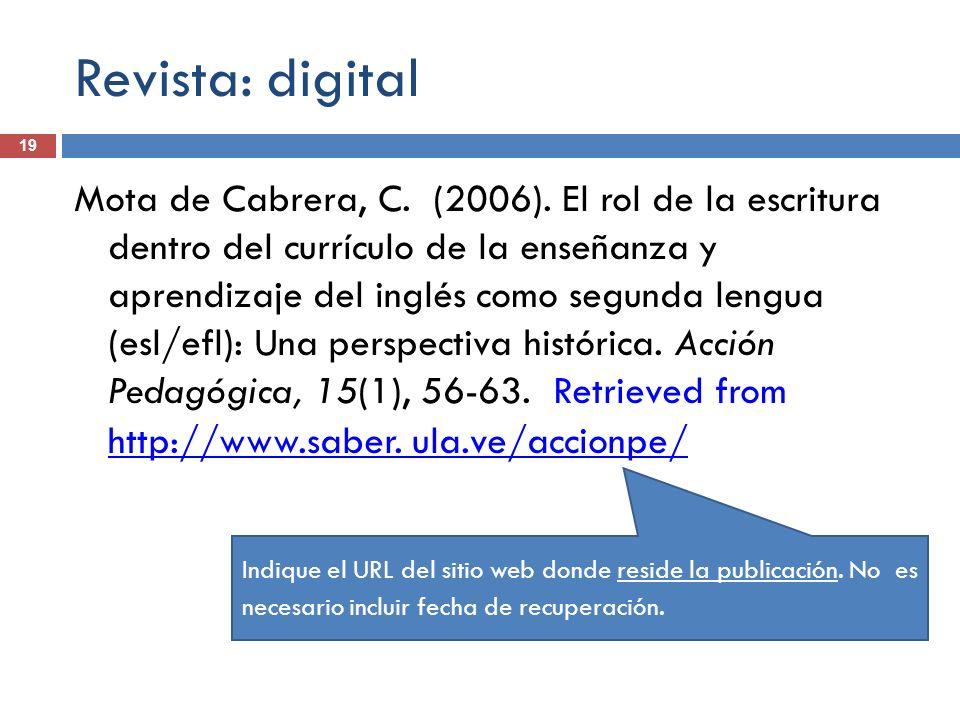 Revista: digital 19 Mota de Cabrera, C. (2006). El rol de la escritura dentro del currículo de la enseñanza y aprendizaje del inglés como segunda leng