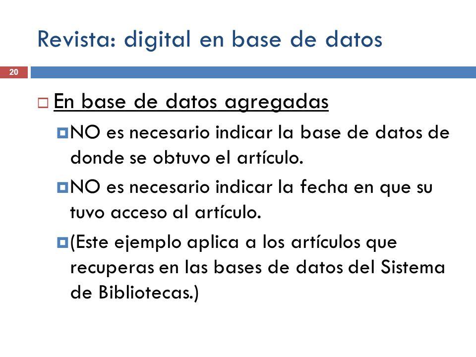 Revista: digital en base de datos 20 En base de datos agregadas NO es necesario indicar la base de datos de donde se obtuvo el artículo. NO es necesar