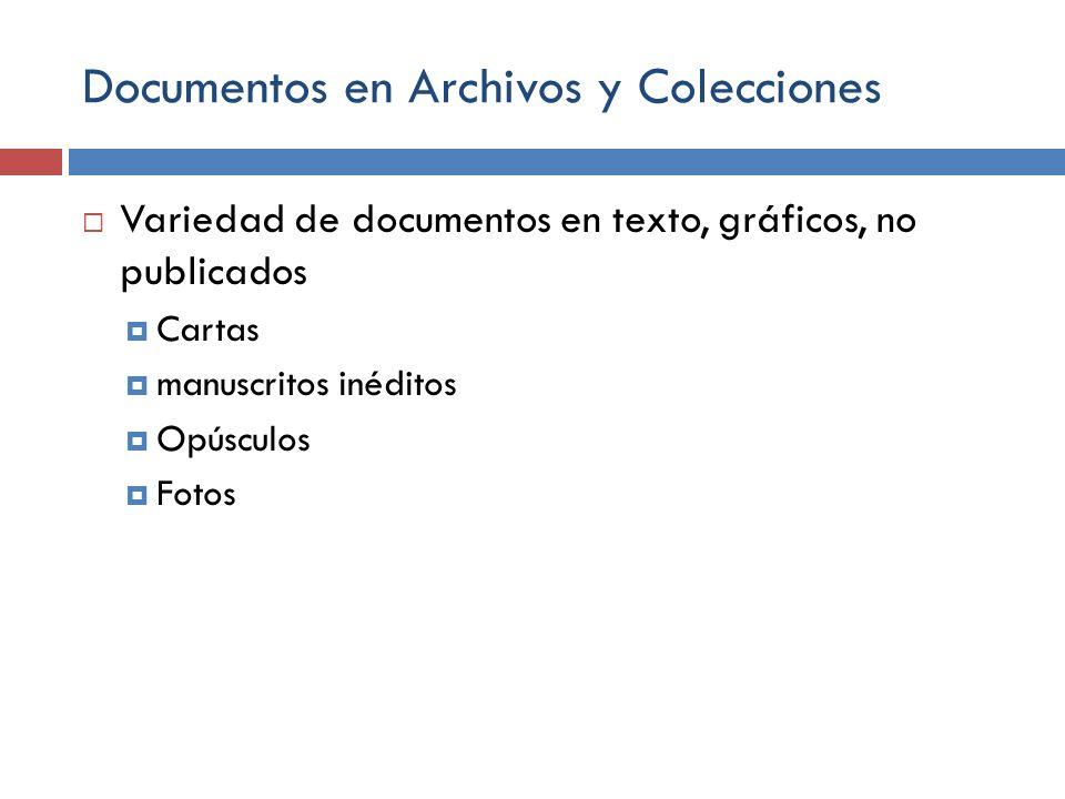 Documentos en Archivos y Colecciones Variedad de documentos en texto, gráficos, no publicados Cartas manuscritos inéditos Opúsculos Fotos