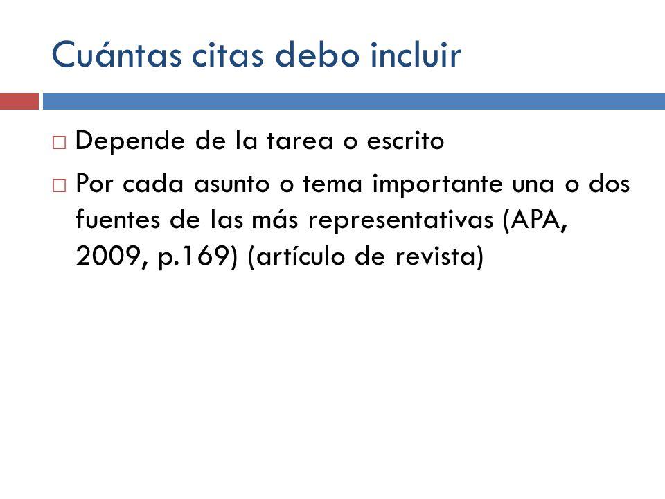 Cuántas citas debo incluir Depende de la tarea o escrito Por cada asunto o tema importante una o dos fuentes de las más representativas (APA, 2009, p.