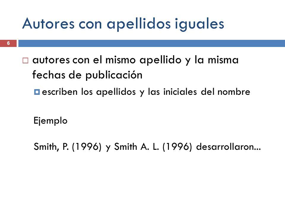 Autores con apellidos iguales (APA, 2009, p.176) Para autores con el mismo apellido incluya la inicial del nombre aun cuando la fecha de publicación sea diferente Entre los estudios que revisamos se encuentran los de M.