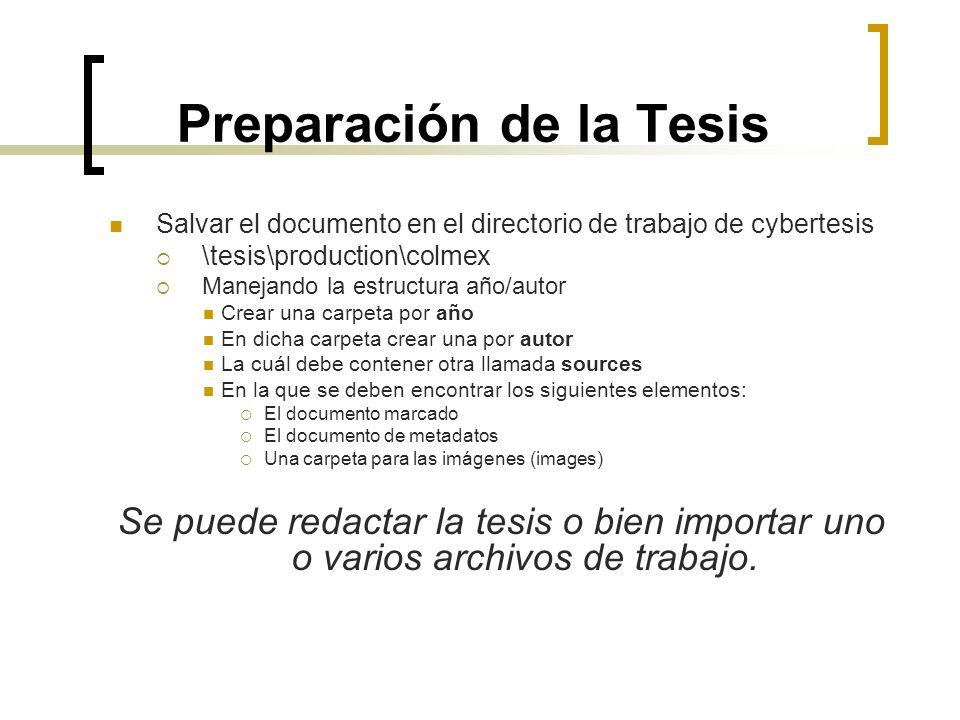 Preparación de la Tesis Salvar el documento en el directorio de trabajo de cybertesis \tesis\production\colmex Manejando la estructura año/autor Crear