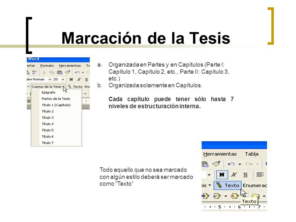 Marcación de la Tesis a.Organizada en Partes y en Capítulos (Parte I: Capítulo 1, Capítulo 2, etc., Parte II: Capítulo 3, etc.) b.Organizada solamente