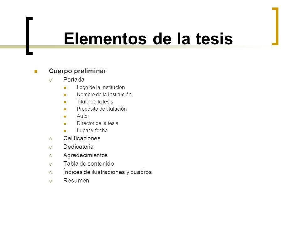 Elementos de la tesis Cuerpo preliminar Portada Logo de la institución Nombre de la institución Título de la tesis Propósito de titulación Autor Direc