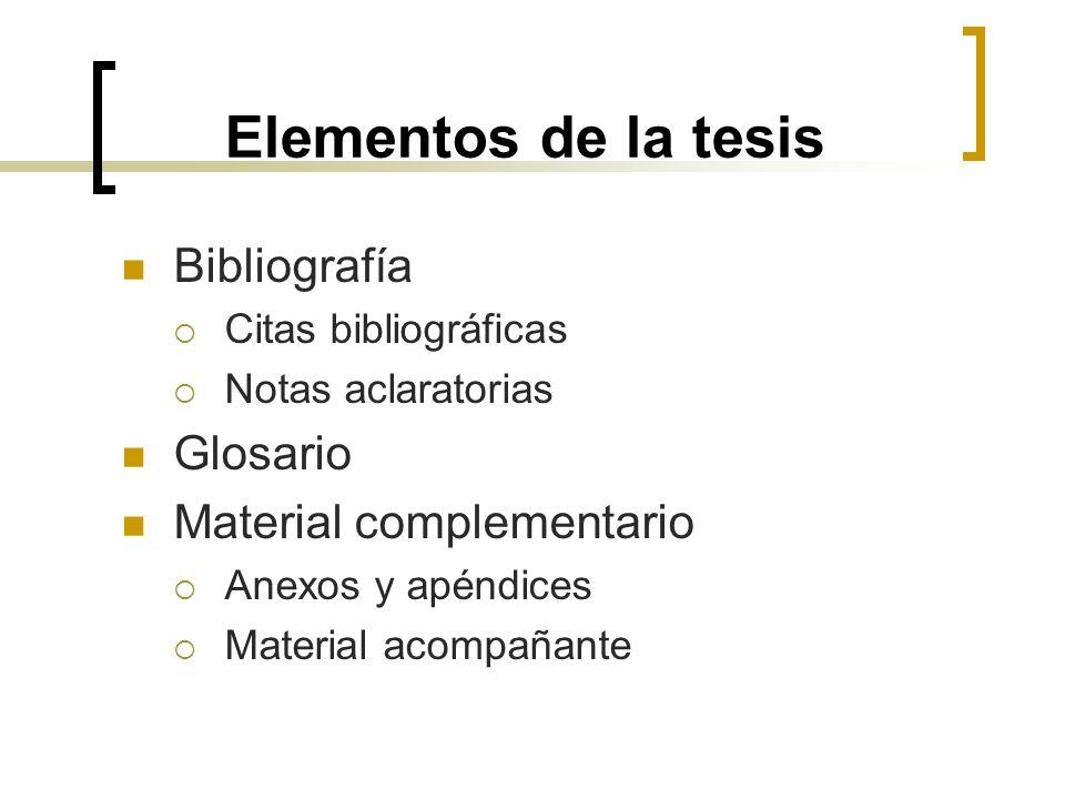 Elementos de la tesis Bibliografía Citas bibliográficas Notas aclaratorias Glosario Material complementario Anexos y apéndices Material acompañante