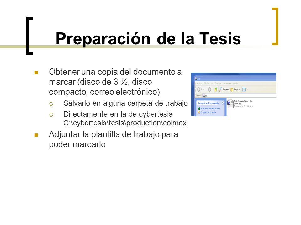 Preparación de la Tesis Obtener una copia del documento a marcar (disco de 3 ½, disco compacto, correo electrónico) Salvarlo en alguna carpeta de trab