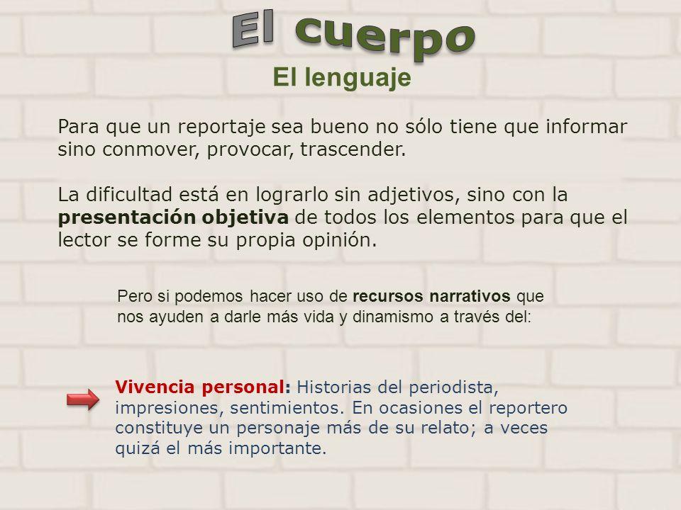 El lenguaje Para que un reportaje sea bueno no sólo tiene que informar sino conmover, provocar, trascender. La dificultad está en lograrlo sin adjetiv