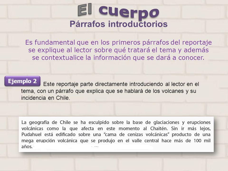 Es fundamental que en los primeros párrafos del reportaje se explique al lector sobre qué tratará el tema y además se contextualice la información que se dará a conocer.