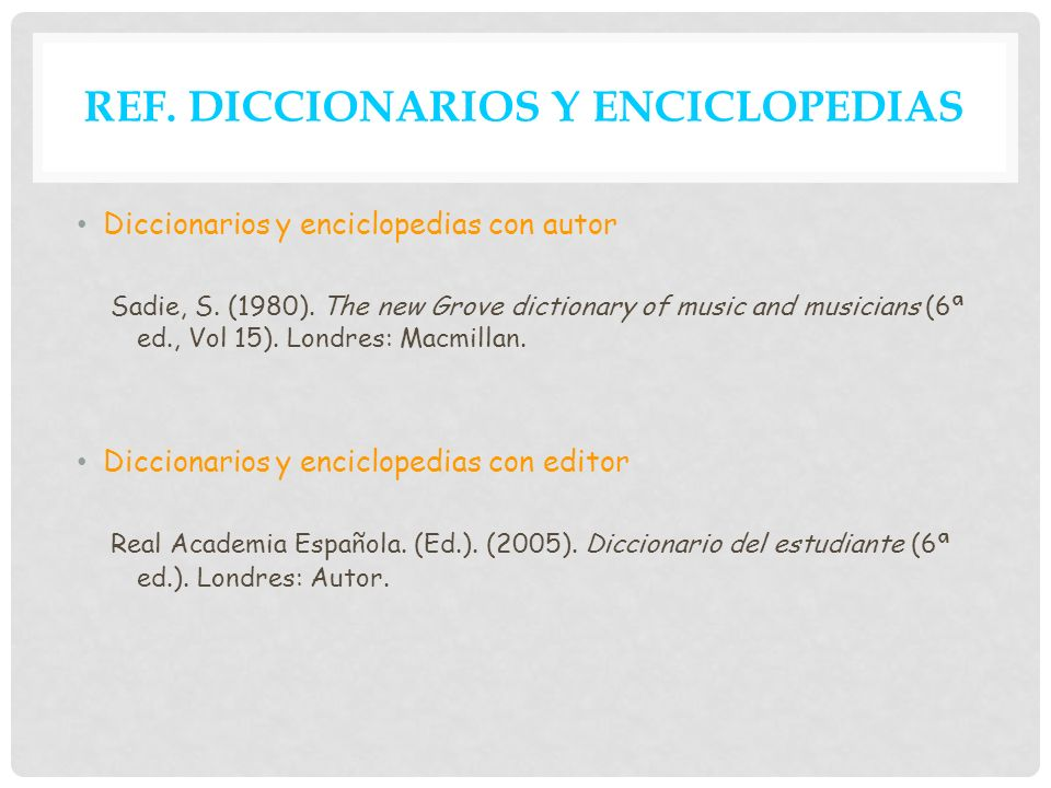 REF. DICCIONARIOS Y ENCICLOPEDIAS Diccionarios y enciclopedias con autor Sadie, S. (1980). The new Grove dictionary of music and musicians (6ª ed., Vo