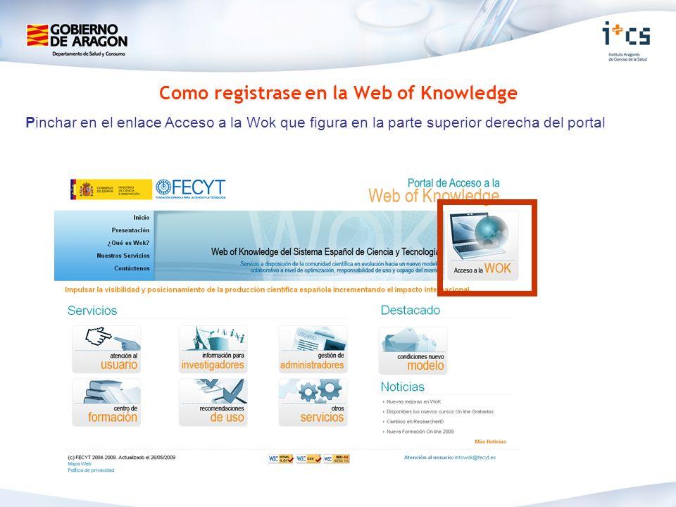 Como registrase en la Web of Knowledge Pinchar en el enlace Acceso a la Wok que figura en la parte superior derecha del portal