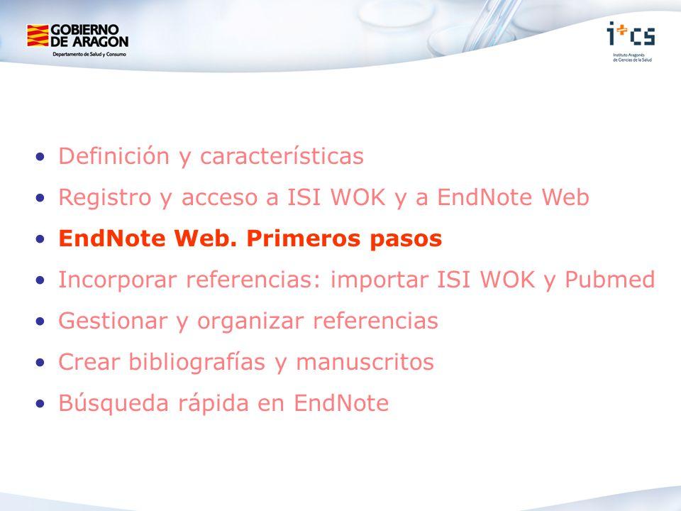 Definición y características Registro y acceso a ISI WOK y a EndNote Web EndNote Web. Primeros pasos Incorporar referencias: importar ISI WOK y Pubmed