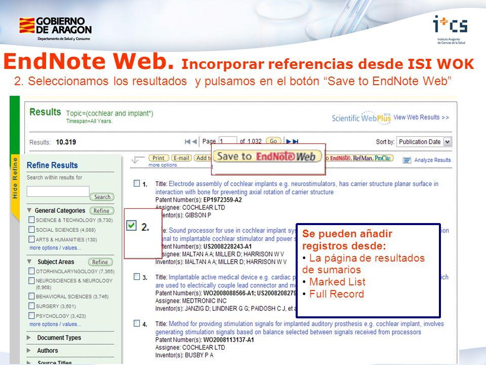 EndNote Web. Incorporar referencias desde ISI WOK 2. Seleccionamos los resultados y pulsamos en el botón Save to EndNote Web Se pueden añadir registro