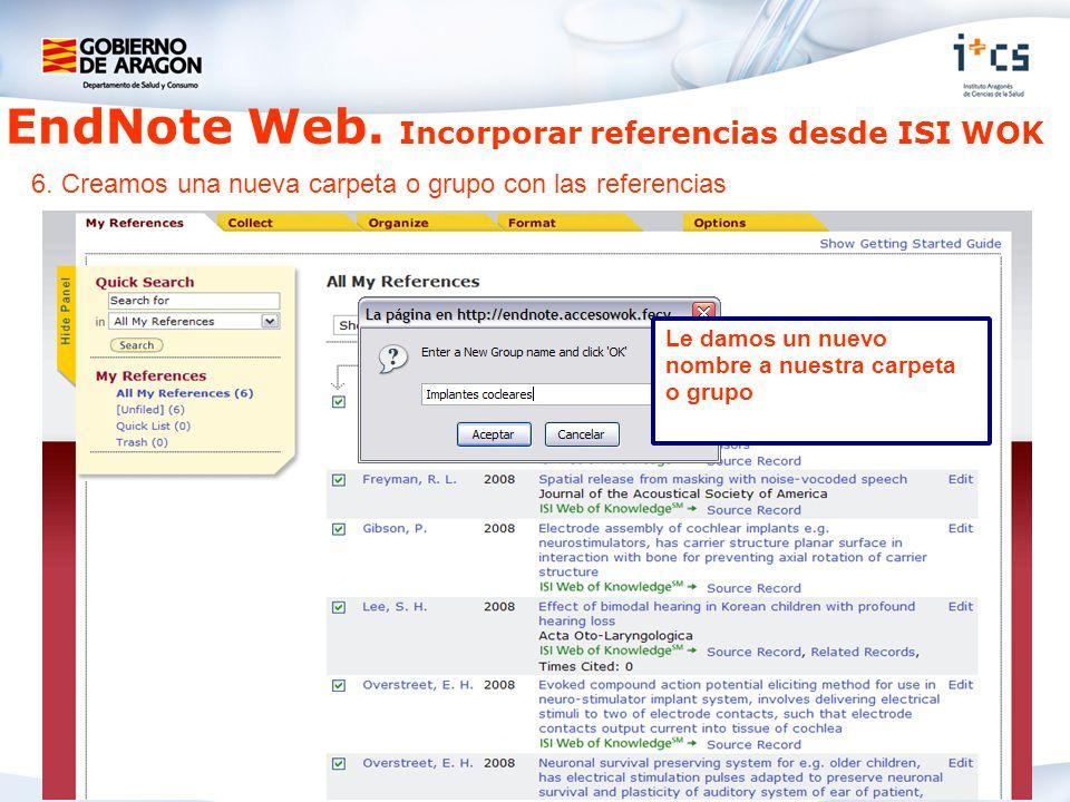 EndNote Web. Incorporar referencias desde ISI WOK 6. Creamos una nueva carpeta o grupo con las referencias Seleccionamos todas o las que nos interesen