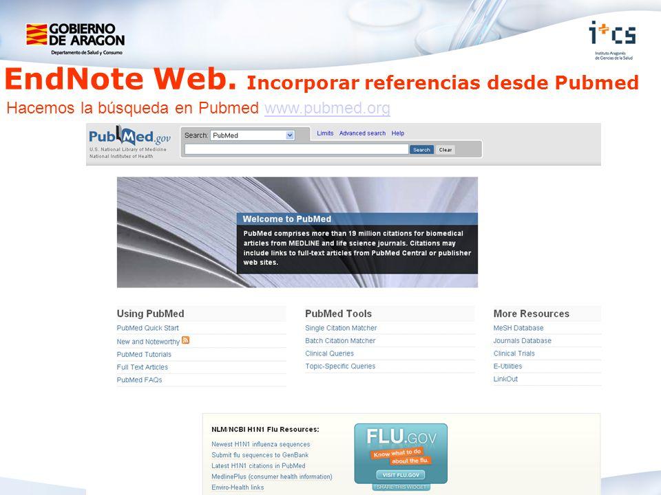 EndNote Web. Incorporar referencias desde Pubmed Hacemos la búsqueda en Pubmed www.pubmed.orgwww.pubmed.org