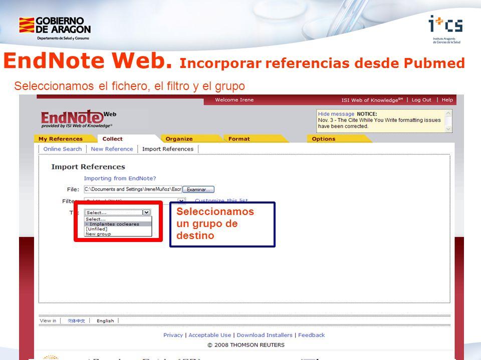 EndNote Web. Incorporar referencias desde Pubmed Seleccionamos el fichero, el filtro y el grupo Seleccionamos nuestro fichero Seleccionamos un filtro