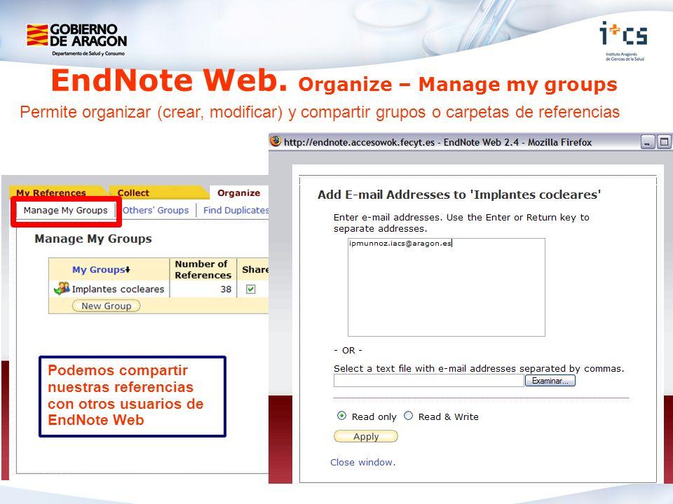 Permite organizar (crear, modificar) y compartir grupos o carpetas de referencias Podemos compartir nuestras referencias con otros usuarios de EndNote