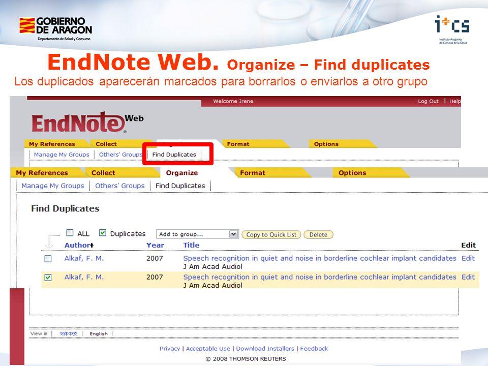 Los duplicados aparecerán marcados para borrarlos o enviarlos a otro grupo EndNote Web. Organize – Find duplicates