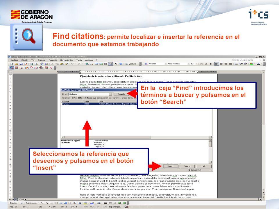 Find citations : permite localizar e insertar la referencia en el documento que estamos trabajando En la caja Find introducimos los términos a buscar