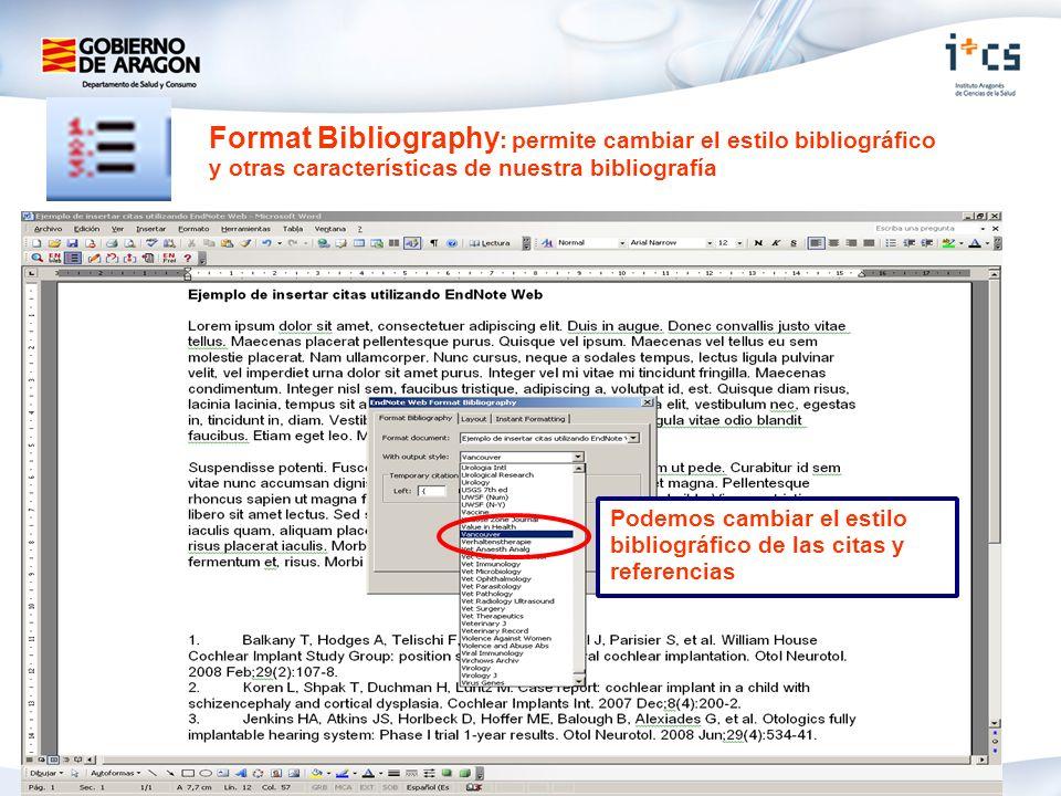Format Bibliography : permite cambiar el estilo bibliográfico y otras características de nuestra bibliografía Podemos cambiar el estilo bibliográfico