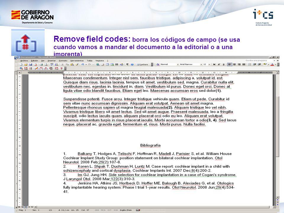 Remove field codes: borra los códigos de campo (se usa cuando vamos a mandar el documento a la editorial o a una imprenta) La bibliografía está sombre
