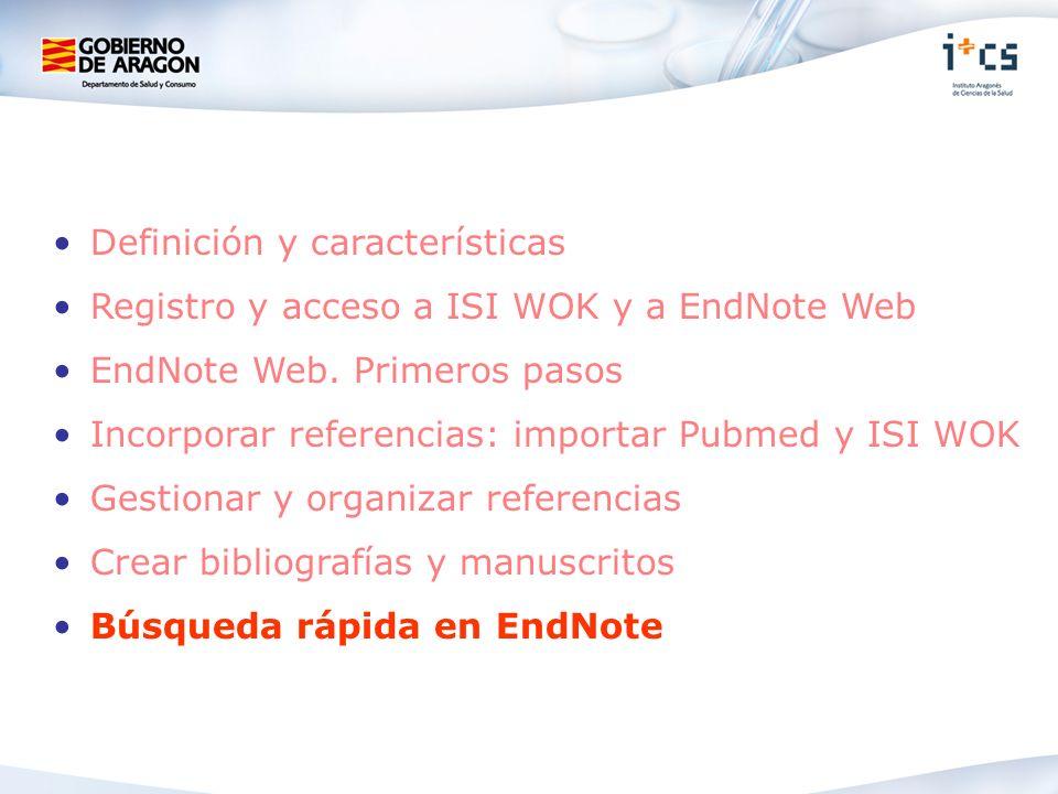 Definición y características Registro y acceso a ISI WOK y a EndNote Web EndNote Web. Primeros pasos Incorporar referencias: importar Pubmed y ISI WOK