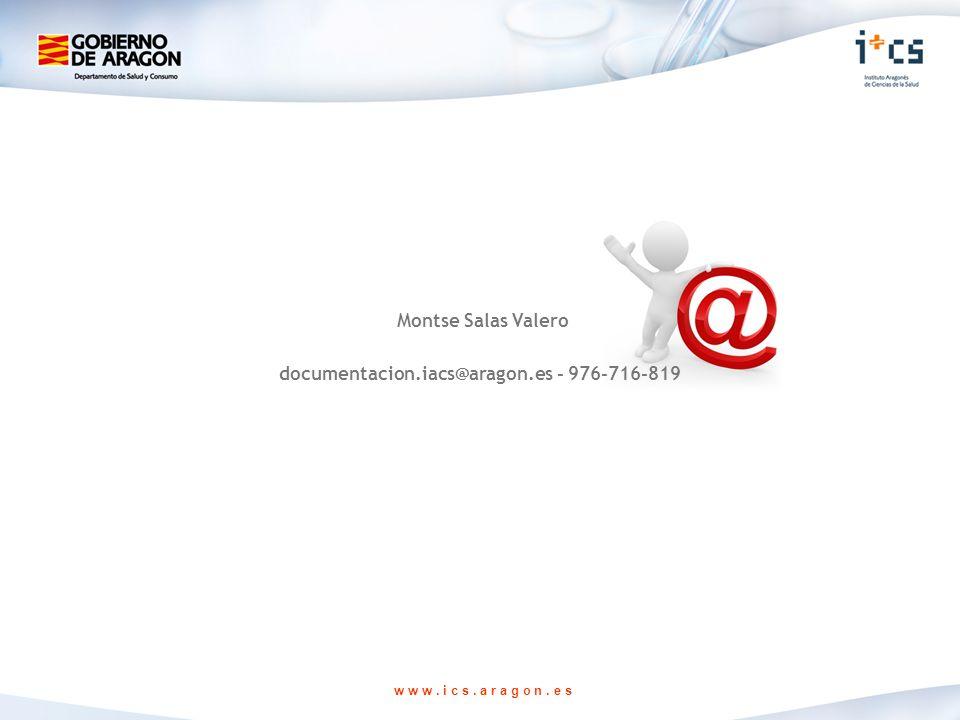 w w w. i c s. a r a g o n. e s Montse Salas Valero documentacion.iacs@aragon.es - 976-716-819