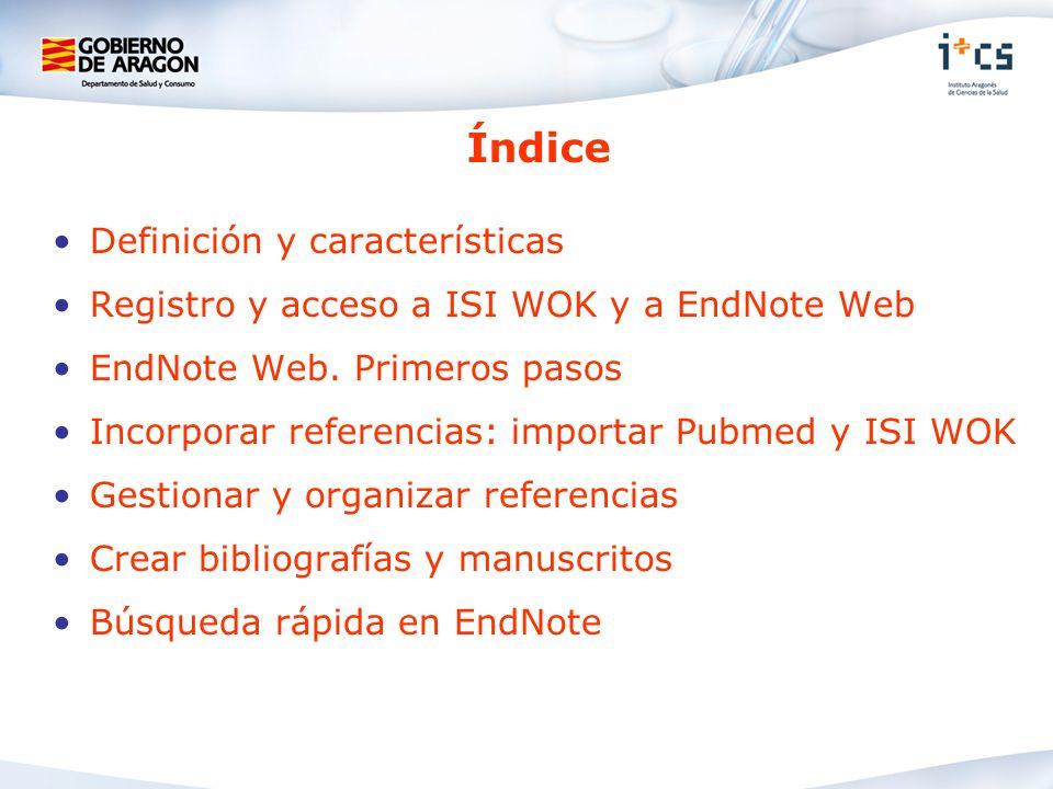 Índice Definición y características Registro y acceso a ISI WOK y a EndNote Web EndNote Web. Primeros pasos Incorporar referencias: importar Pubmed y