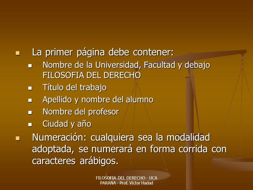FILOSOFIA DEL DERECHO - UCA PARANA - Prof. Victor Hadad La primer página debe contener: La primer página debe contener: Nombre de la Universidad, Facu
