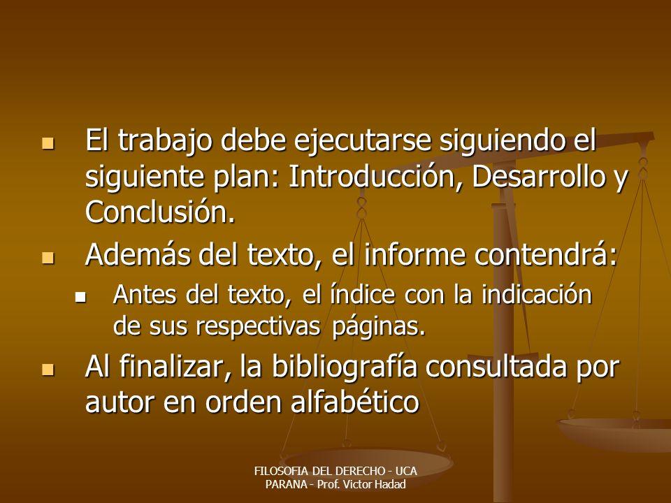 FILOSOFIA DEL DERECHO - UCA PARANA - Prof. Victor Hadad El trabajo debe ejecutarse siguiendo el siguiente plan: Introducción, Desarrollo y Conclusión.