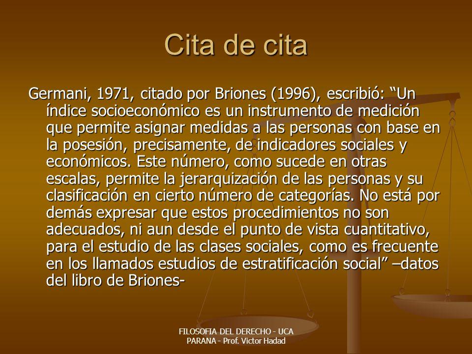 FILOSOFIA DEL DERECHO - UCA PARANA - Prof. Victor Hadad Cita de cita Germani, 1971, citado por Briones (1996), escribió: Un índice socioeconómico es u