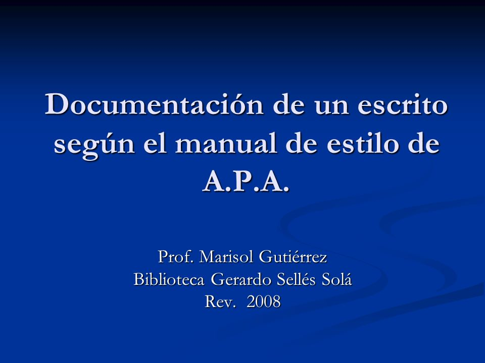 Prof.Marisol Gutiérrez A.P.A Feb 2008 ¿Qué es un manual de estilo.