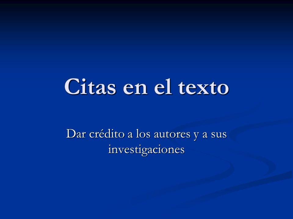 Citas en el texto Dar crédito a los autores y a sus investigaciones